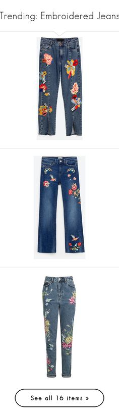 """""""Trending: Embroidered Jeans"""" by euphemiasun97 ❤ liked on Polyvore featuring StreetStyle, MustHave, denim, ootd, embroidered, jeans, bottoms, zara, pants and blue jeans"""