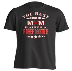 The Best Kind of Mom Raises A firefighter - Unisex Style - Black Short Sleeve T-Shirt - Small