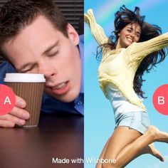 Are you always sleepy or energetic? Click here to vote @ http://getwishboneapp.com/share/1438669