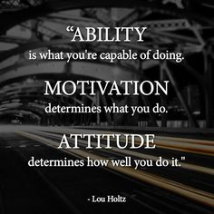 Ability, Motivation And Attitude life quotes life life quotes and sayings life inspiring quotes life image quotes Good Quotes, Life Quotes Love, Quotes To Live By, Me Quotes, Quotes Inspirational, Motivational Quotations, Motivational Football Quotes, Quotes Images, Motivational Monday