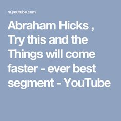 Abraham Hicks , Try this and the Things will come faster - ever best segment - YouTube