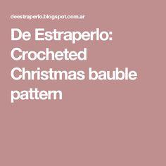 De Estraperlo: Crocheted Christmas bauble pattern