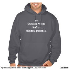 My drinking town has a hunting problem sweatshirt