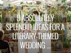 9 ideas for a literary themed wedding! << I'll read these later