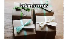 I adore presents - giving and receiving