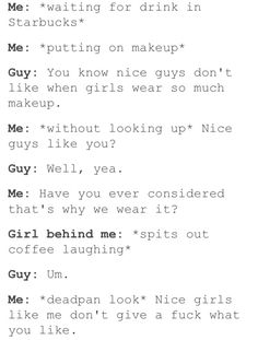 We don't wear makeup for you, so why do you think everything women do is supposed to make you happy? Tumblr Funny, Funny Memes, Jokes, Stupid Funny, Funny Cute, Humanity Restored, Faith In Humanity, Funny Stories, In This World