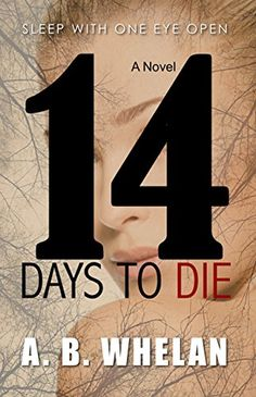 14 Days to Die (a psychological thriller) by A. B. Whelan https://www.amazon.com/dp/B01AIQQFUE/ref=cm_sw_r_pi_dp_si4wxb3KP9KSQ