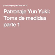 Patronaje Yun Yuki: Toma de medidas parte 1