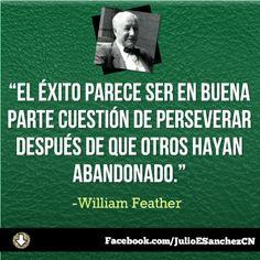 """""""El éxito parece ser en buena parte cuestión de perseverar después de que otros hayan abandonado"""". -William Feather"""