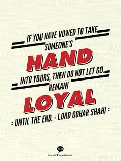 #QuoteoftheDay If you have vowed to take someone's hand into yours, then do not let go. Remain loyal until the end. - Lord Gohar Shahi
