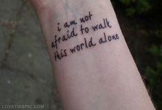 I am not afraid to walk this world alone quote dark tattoo tattoo images emo quote