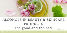 Alcohols in Beauty and Skincare Products - The Good and The Bad