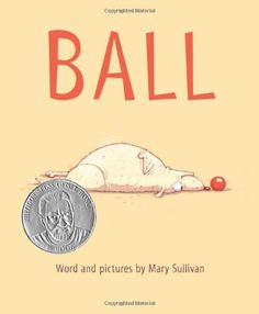 Ball by Mary Sullivan, winner of the Theodor Seuss Geisel Award, Ball is a fun story about a dog who just wants to play ball.