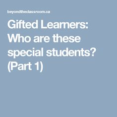 Gifted Learners: Who are these special students? (Part 1)