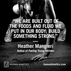 """""""We are built out of the foods and fluid we put in our body; build something STRONG."""" — Heather Mangieri, Author of """"Fueling Young Athletes"""""""