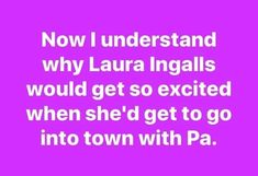 Now I understand why Laura Ingalls would get so excited when she get to go into town with Pa Haha Grappig, Grappige Grappen, Grappige Dingen, Hilarisch, Grappige Borden, Grappige Gedachten, Sarcastische Citaten, Kronen, Grappen