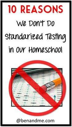 10 Reasons We Choose Not to Subject Ourselves to Torture (Homeschool Standardized Testing) #homeschool #standardizedtesting #commoncore