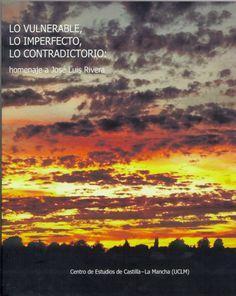 Lo vulnerable, lo imperfecto, lo contradictorio : homenaje a José Luis Rivera, 2013  http://absysnetweb.bbtk.ull.es/cgi-bin/abnetopac01?TITN=536407
