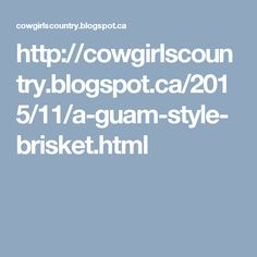 http://cowgirlscountry.blogspot.ca/2015/11/a-guam-style-brisket.html
