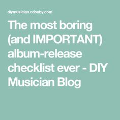 The most boring (and IMPORTANT) album-release checklist ever - DIY Musician Blog