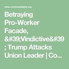 Betraying Pro-Worker Facade, 'Vindictive' Trump Attacks Union Leader   Common Dreams   Breaking News & Views for the Progressive Community