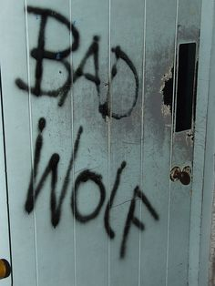 BAD WOLF - if i were to ever become a hobo or in a cult/gang. this would be what i would spray paint everywhere