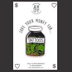Image of SAVE YOUR MONEY FOR TATTOOS - ENAMEL PIN
