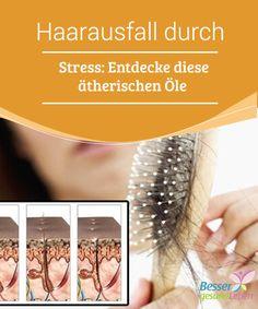 Haarausfall durch #Stress: Entdecke diese ätherischen Öle  Stress ist fast Teil unseres #Lebensstils, er beeinträchtigt unsere #Gesundheit und führt zu #Haarausfall. Haarkuren auf Basis von Öl verschaffen Abhilfe.