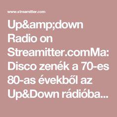 Up&down Radio on Streamitter.comMa: Disco zenék a 70-es 80-as évekből az Up&Down rádióban. Today: Disco hits in the 70' 80' years.