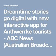 Dreamtime stories go digital with new interactive app for Anthwerrke tourists - ABC News (Australian Broadcasting Corporation) Abc News, Encouragement, App, Teaching, Digital, Apps, Education, Learning