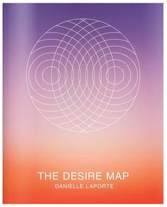 The Desire Map, Danielle Laporte. My review here