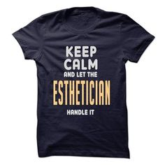 Keep calm and let the Esthetician handle it T Shirts, Hoodies. Get it here ==► https://www.sunfrog.com/LifeStyle/Keep-calm-and-let-the-Esthetician-handle-it.html?41382