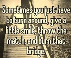 Unfortunately this is true, but think long and hard before you strike that match. Life Quotes Love, Great Quotes, Quotes To Live By, Me Quotes, Funny Quotes, Inspirational Quotes, Quote Life, Motivational, Drama Quotes