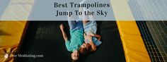 Do you want to have fun in the air? To you want to feel free? This guide of the best trampolines reviews will help you make a decision to ...