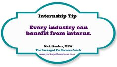 Every industry can benefit from interns.