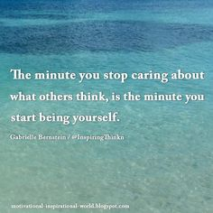 The minute you stop caring about what others think …. Gabrielle Bernstein