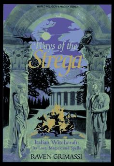 Ways of the Strega: Italian Witchcraft: Its Legends, Lore, & Spells (Llewellyn's World Religion & Magick Series): Raven Grimassi