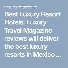 Best Luxury Resort Hotels: Luxury Travel Magazine reviews will deliver the best luxury resorts in Mexico and The Caribbean. Luxury Riviera Maya Resorts, and best Luxury hotels Riviera Maya. All inclusive Riviera Maya Resorts. Luxury Resorts, Hotels And Resorts, Mexico Resorts, Travel Magazines, Riviera Maya, Luxury Travel, Caribbean