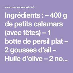 Ingrédients: – 400 g de petits calamars (avec têtes) – 1 botte de persil plat – 2 gousses d'ail – Huile d'olive – 2 noisettes [...]