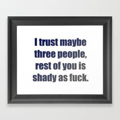 Because trust is something earned not given. Funny quote, humor, joke, adult language shirt Framed Art Print