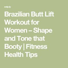 Brazilian Butt Lift Workout for Women – Shape and Tone that Booty | Fitness Health Tips