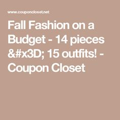 Fall Fashion on a Budget - 14 pieces = 15 outfits! - Coupon Closet