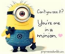 Can't you see it? You're one in a minion