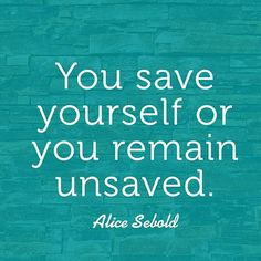 you save yourself or you remain unsaved alice sebold