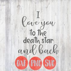 Star Wars Svg, I Love You to the Death Star and Back, Romance, Valentine's Day, Silhouette Cricut, Digital Fun cut Files, Child Vector by instantcreativity on Etsy