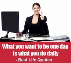"""""""Who you want to be one day is what you do daily."""" is an original business quote by Great Thoughts And Gentle Reminders."""