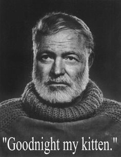 """""""When you've dedicated your life to words, it's important to go out eloquently."""" - Ernest Hemingway said the following to his wife before he killed himself:"""