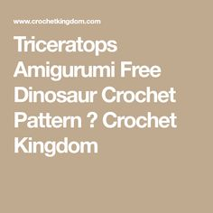Triceratops Amigurumi Free Dinosaur Crochet Pattern ⋆ Crochet Kingdom