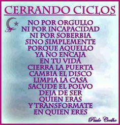 Sabias palabras... cierra ciclos, no por orgullo ni soberbia, sino simplemente porque aquello no encaja en tu vida...