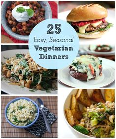 25 Easy, Seasonal Vegetarian Dinner Recipes. Natalie you can fix dinner once a week now.